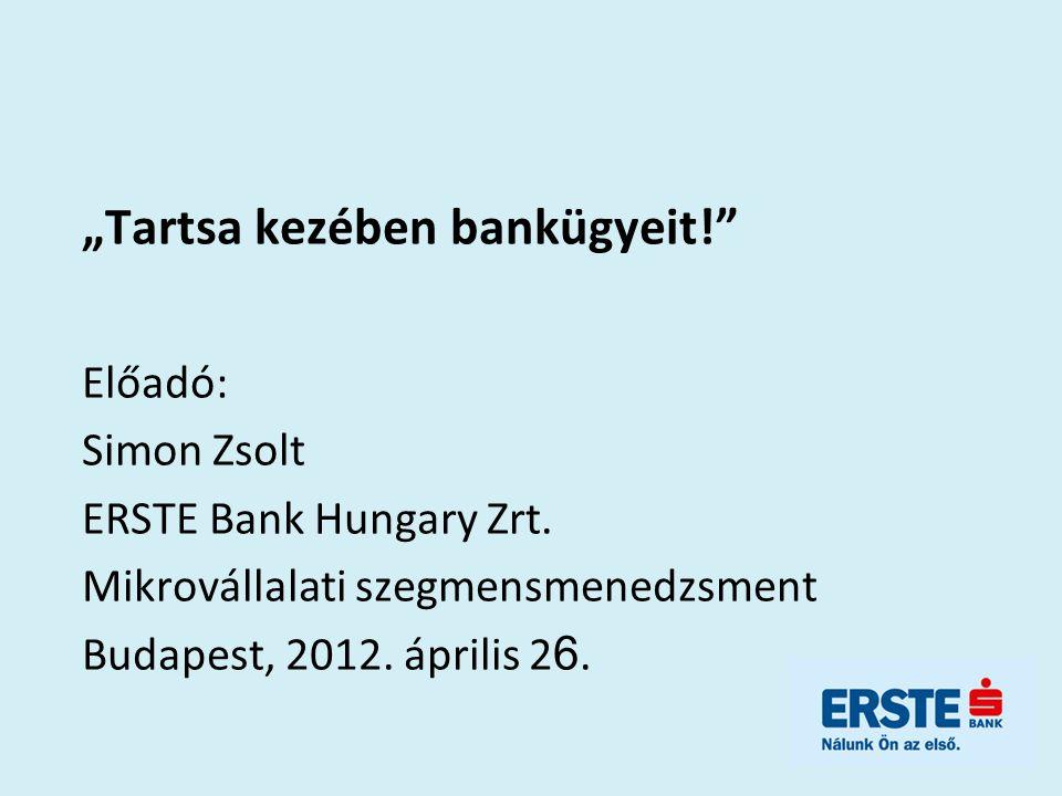 """""""Tartsa kezében bankügyeit! Előadó: Simon Zsolt ERSTE Bank Hungary Zrt."""