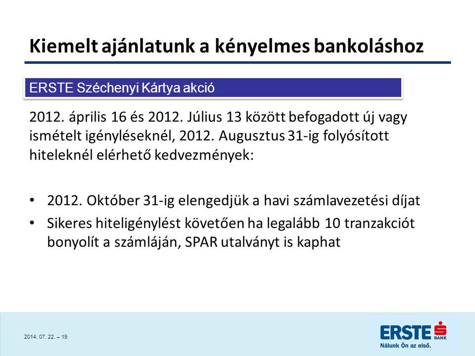 2014.07. 22. – 19 Kiemelt ajánlatunk a kényelmes bankoláshoz 2012.
