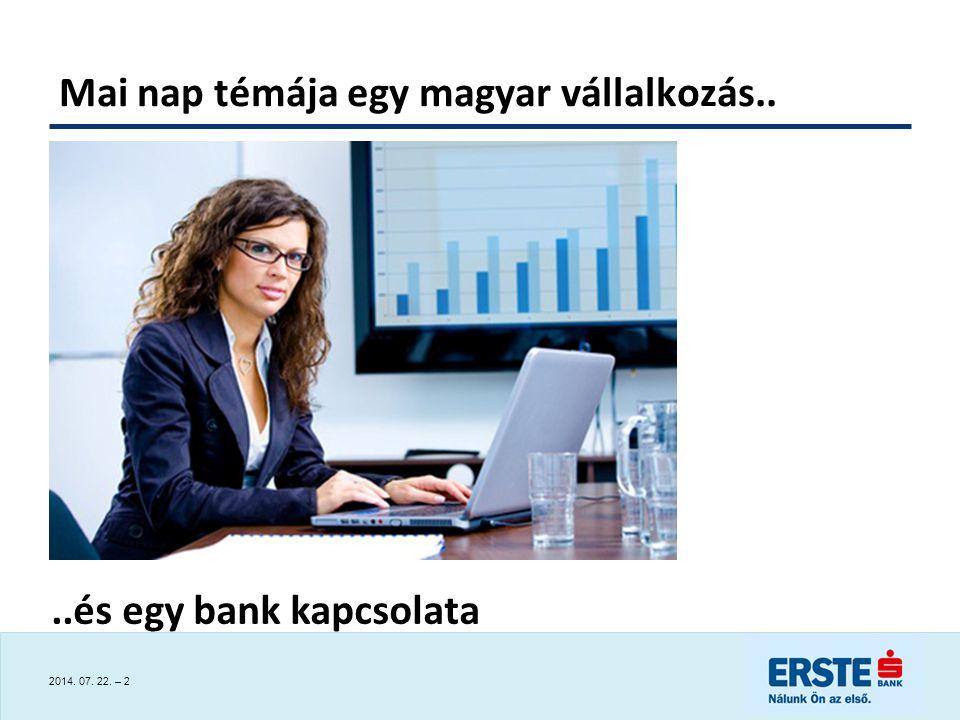2014. 07. 22. – 2 Mai nap témája egy magyar vállalkozás....és egy bank kapcsolata