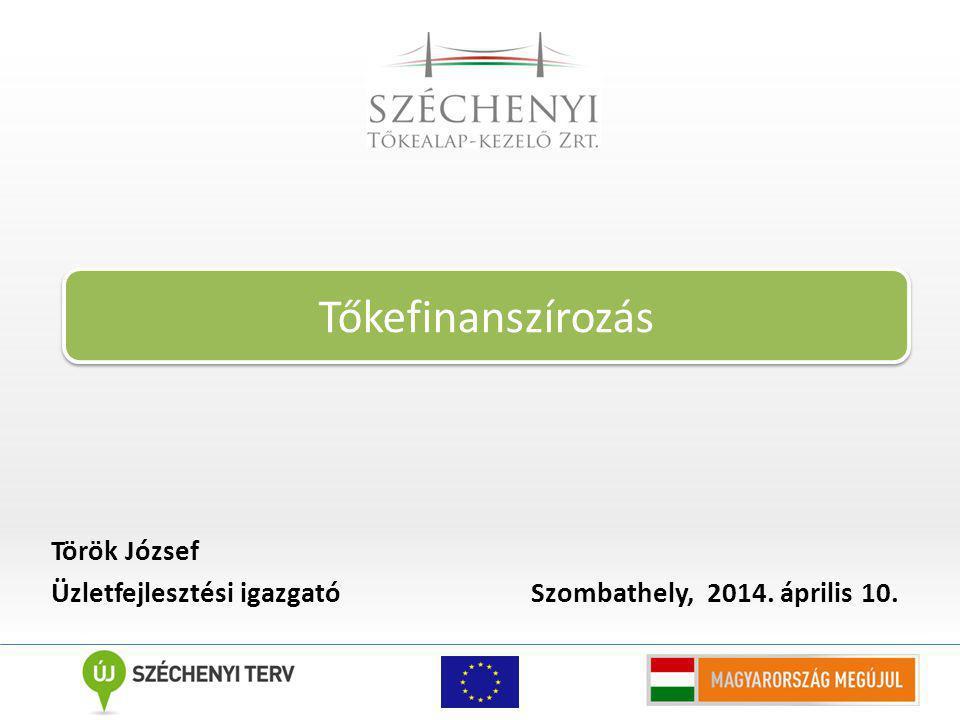 Török József Üzletfejlesztési igazgató Szombathely, 2014. április 10. Tőkefinanszírozás
