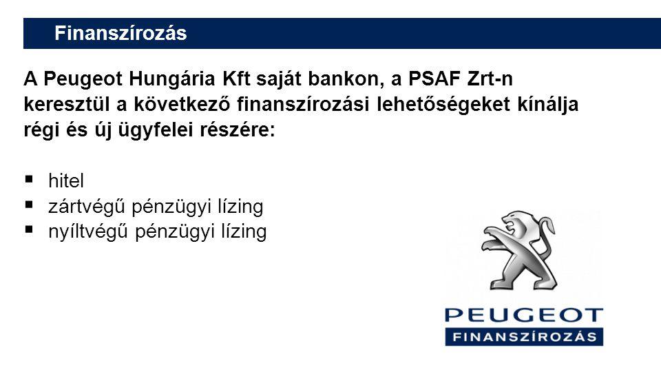 Finanszírozás A Peugeot Hungária Kft saját bankon, a PSAF Zrt-n keresztül a következő finanszírozási lehetőségeket kínálja régi és új ügyfelei részére:  hitel  zártvégű pénzügyi lízing  nyíltvégű pénzügyi lízing