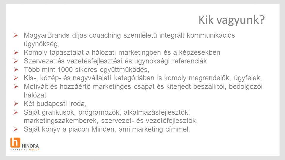 Kik vagyunk?  MagyarBrands díjas couaching szemléletű integrált kommunikációs ügynökség,  Komoly tapasztalat a hálózati marketingben és a képzésekbe