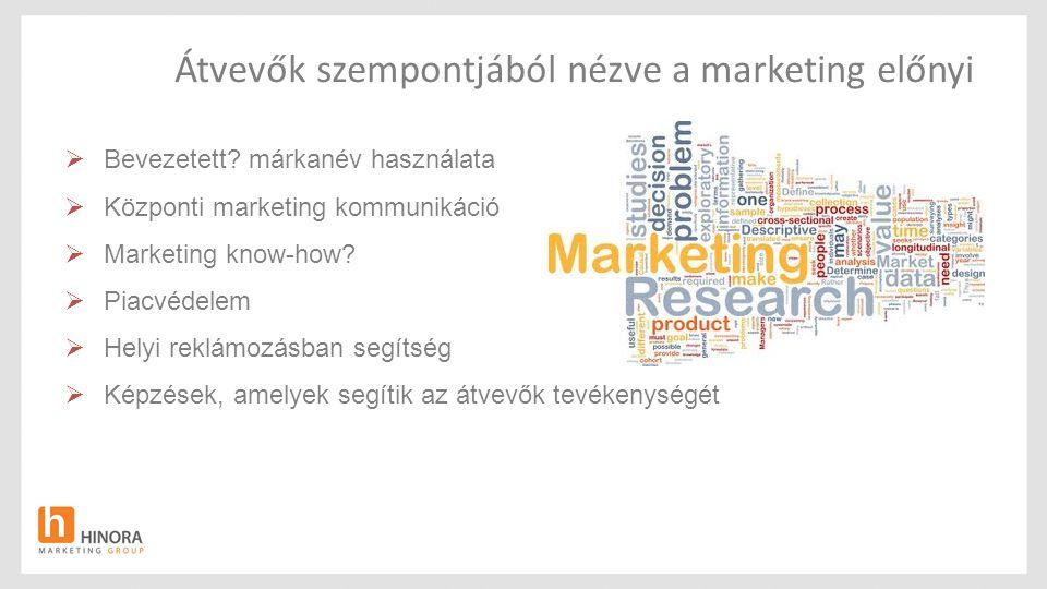 Átvevők szempontjából nézve a marketing előnyi  Bevezetett? márkanév használata  Központi marketing kommunikáció  Marketing know-how?  Piacvédelem