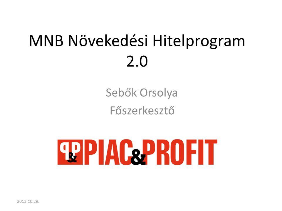Az NHP 1 célja A szunnyadó kkv-hitelezés monetáris politikai eszközökkel való élénkítése Olyan projektek beindítása, amelyek eddig a magas finanszírozási költségek miatt szunnyadtak Hitellel rendelkezők finanszírozási költségeinek csökkentése 2013.10.29.