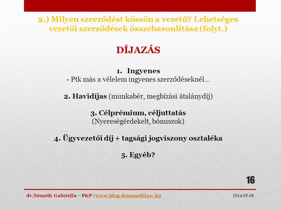2014.05.08. dr.Németh Gabriella – P&P /www.blog.drnemethlaw.huwww.blog.drnemethlaw.hu 16 2.) Milyen szerződést kössön a vezető? Lehetséges vezetői sze