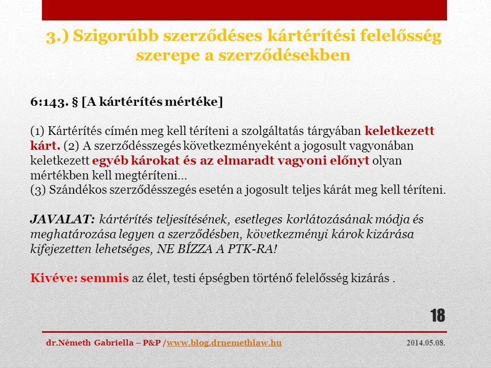 2014.05.08. dr.Németh Gabriella – P&P /www.blog.drnemethlaw.huwww.blog.drnemethlaw.hu 18 3.) Szigorúbb szerződéses kártérítési felelősség szerepe a sz