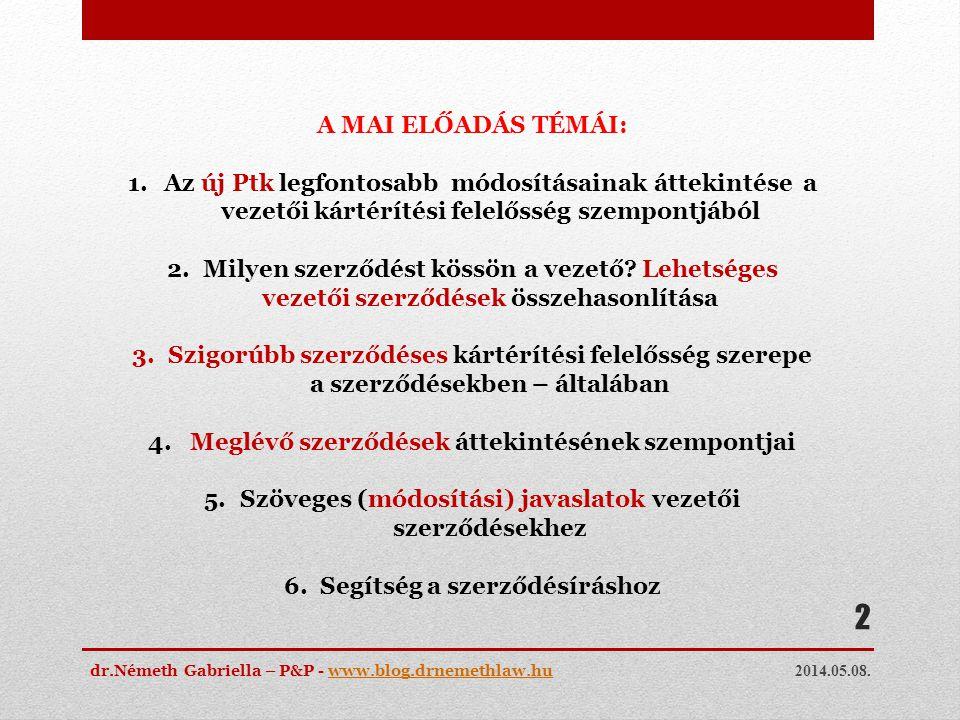 2014.05.08. dr.Németh Gabriella – P&P - www.blog.drnemethlaw.huwww.blog.drnemethlaw.hu 2 A MAI ELŐADÁS TÉMÁI: 1.Az új Ptk legfontosabb módosításainak