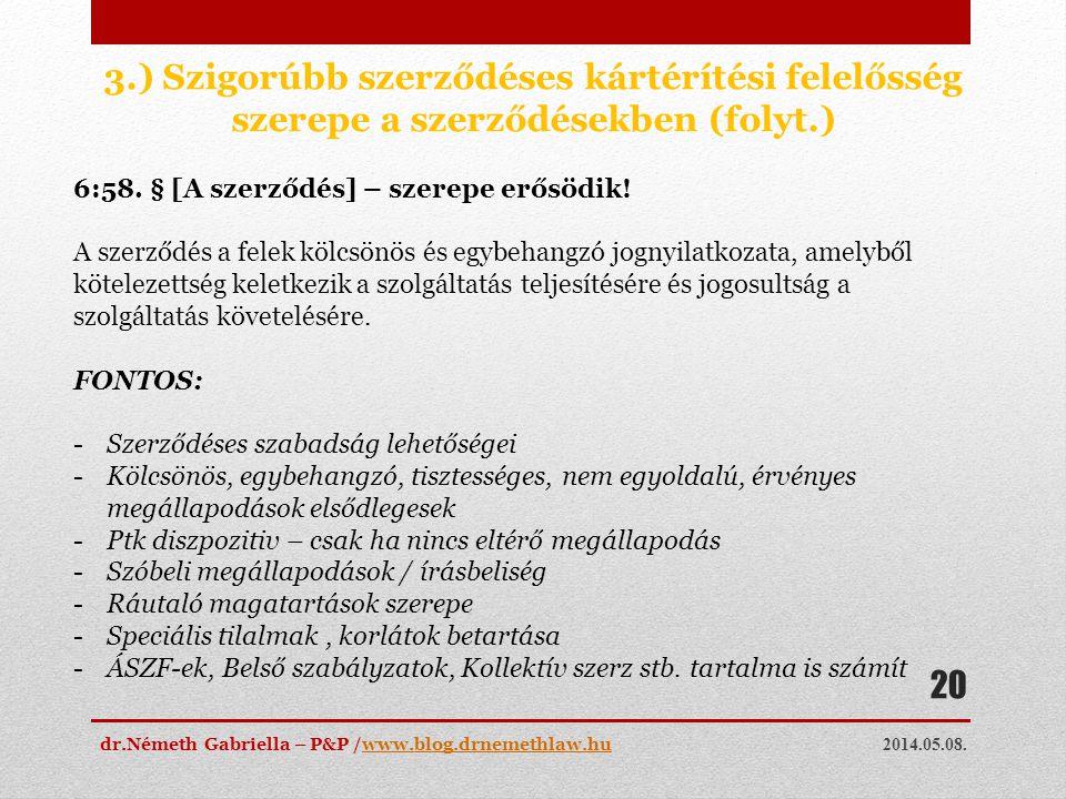 2014.05.08. dr.Németh Gabriella – P&P /www.blog.drnemethlaw.huwww.blog.drnemethlaw.hu 20 3.) Szigorúbb szerződéses kártérítési felelősség szerepe a sz