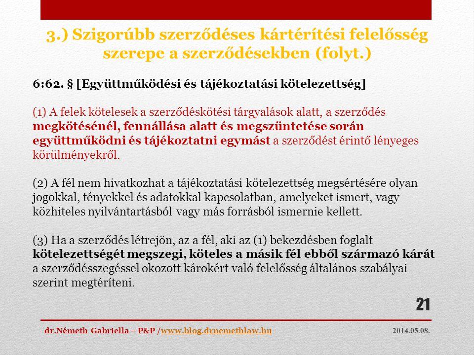 2014.05.08. dr.Németh Gabriella – P&P /www.blog.drnemethlaw.huwww.blog.drnemethlaw.hu 21 3.) Szigorúbb szerződéses kártérítési felelősség szerepe a sz