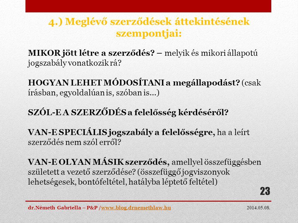 2014.05.08. dr.Németh Gabriella – P&P /www.blog.drnemethlaw.huwww.blog.drnemethlaw.hu 23 4.) Meglévő szerződések áttekintésének szempontjai: MIKOR jöt