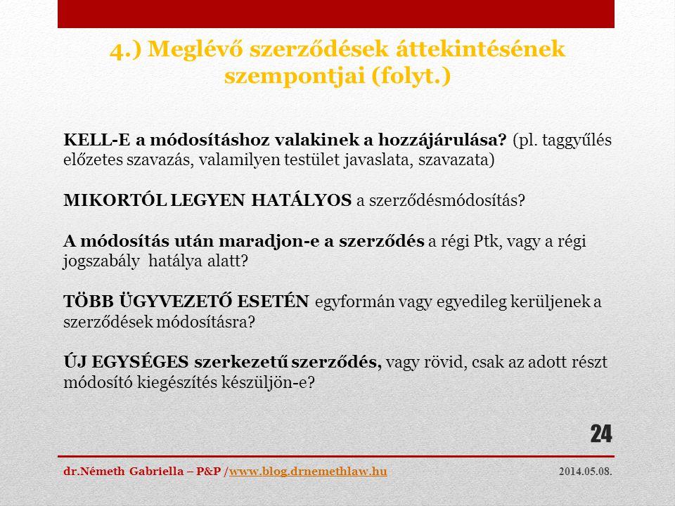 2014.05.08. dr.Németh Gabriella – P&P /www.blog.drnemethlaw.huwww.blog.drnemethlaw.hu 24 4.) Meglévő szerződések áttekintésének szempontjai (folyt.) K