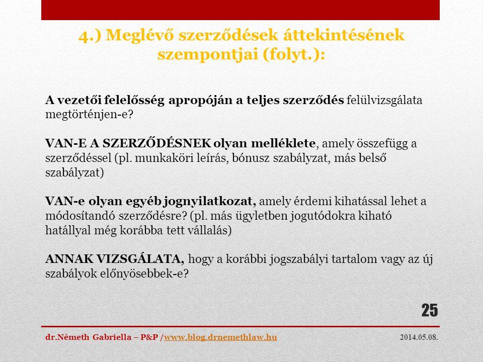 2014.05.08. dr.Németh Gabriella – P&P /www.blog.drnemethlaw.huwww.blog.drnemethlaw.hu 25 4.) Meglévő szerződések áttekintésének szempontjai (folyt.):