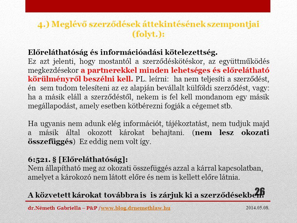 2014.05.08. dr.Németh Gabriella – P&P /www.blog.drnemethlaw.huwww.blog.drnemethlaw.hu 26 4.) Meglévő szerződések áttekintésének szempontjai (folyt.):