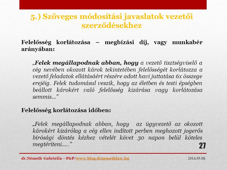 2014.05.08. dr.Németh Gabriella – P&P/www.blog.drnemethlaw.huwww.blog.drnemethlaw.hu 27 5.) Szöveges módosítási javaslatok vezetői szerződésekhez Fele