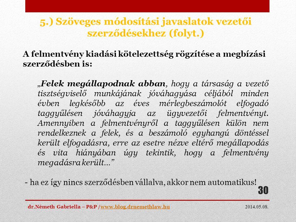 2014.05.08. dr.Németh Gabriella – P&P /www.blog.drnemethlaw.huwww.blog.drnemethlaw.hu 30 5.) Szöveges módosítási javaslatok vezetői szerződésekhez (fo