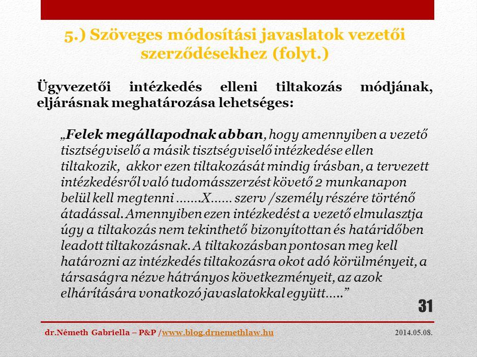 2014.05.08. dr.Németh Gabriella – P&P /www.blog.drnemethlaw.huwww.blog.drnemethlaw.hu 31 5.) Szöveges módosítási javaslatok vezetői szerződésekhez (fo