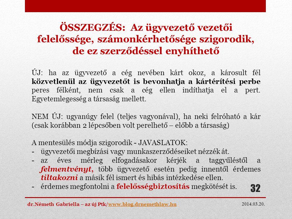 2014.03.20. dr.Németh Gabriella – az új Ptk/www.blog.drnemethlaw.huwww.blog.drnemethlaw.hu 32 ÖSSZEGZÉS: Az ügyvezető vezetői felelőssége, számonkérhe