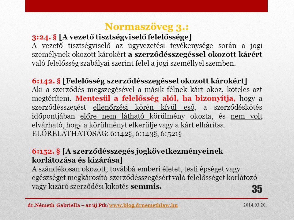 2014.03.20. dr.Németh Gabriella – az új Ptk/www.blog.drnemethlaw.huwww.blog.drnemethlaw.hu 35 Normaszöveg 3.: 3:24. § [A vezető tisztségviselő felelős