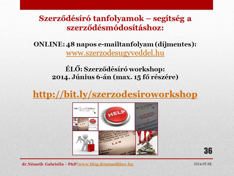 2014.05.08. dr.Németh Gabriella – P&P/www.blog.drnemethlaw.huwww.blog.drnemethlaw.hu 36 Szerződésíró tanfolyamok – segítség a szerződésmódosításhoz: O