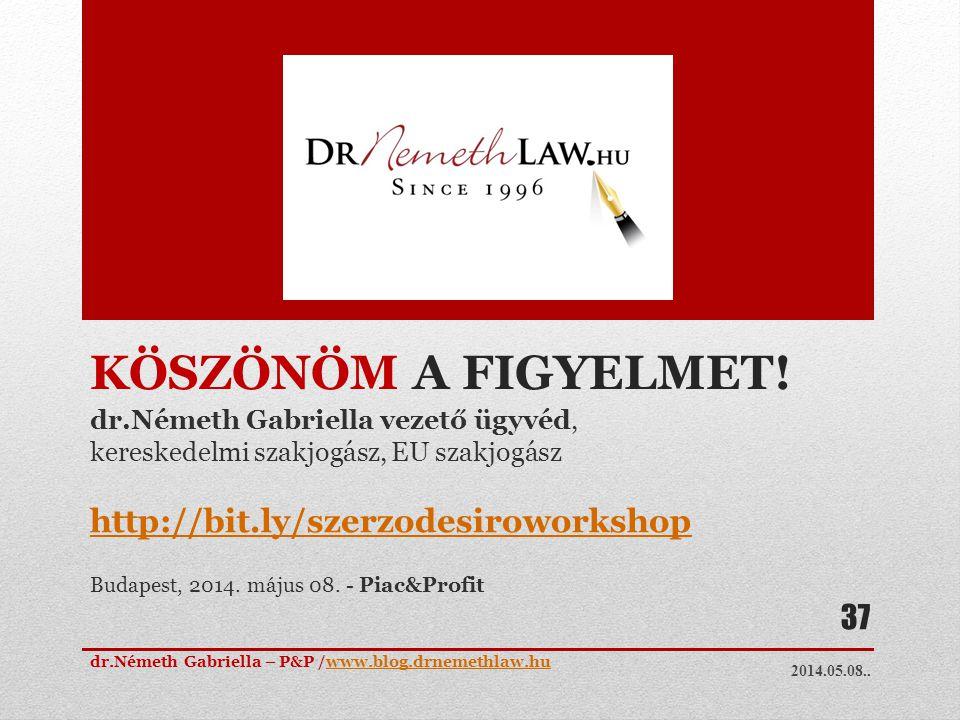 KÖSZÖNÖM A FIGYELMET! dr.Németh Gabriella vezető ügyvéd, kereskedelmi szakjogász, EU szakjogász http://bit.ly/szerzodesiroworkshop Budapest, 2014. máj