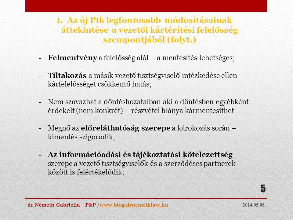 2014.05.08. dr.Németh Gabriella – P&P /www.blog.drnemethlaw.huwww.blog.drnemethlaw.hu 5 1.Az új Ptk legfontosabb módosításainak áttekintése a vezetői