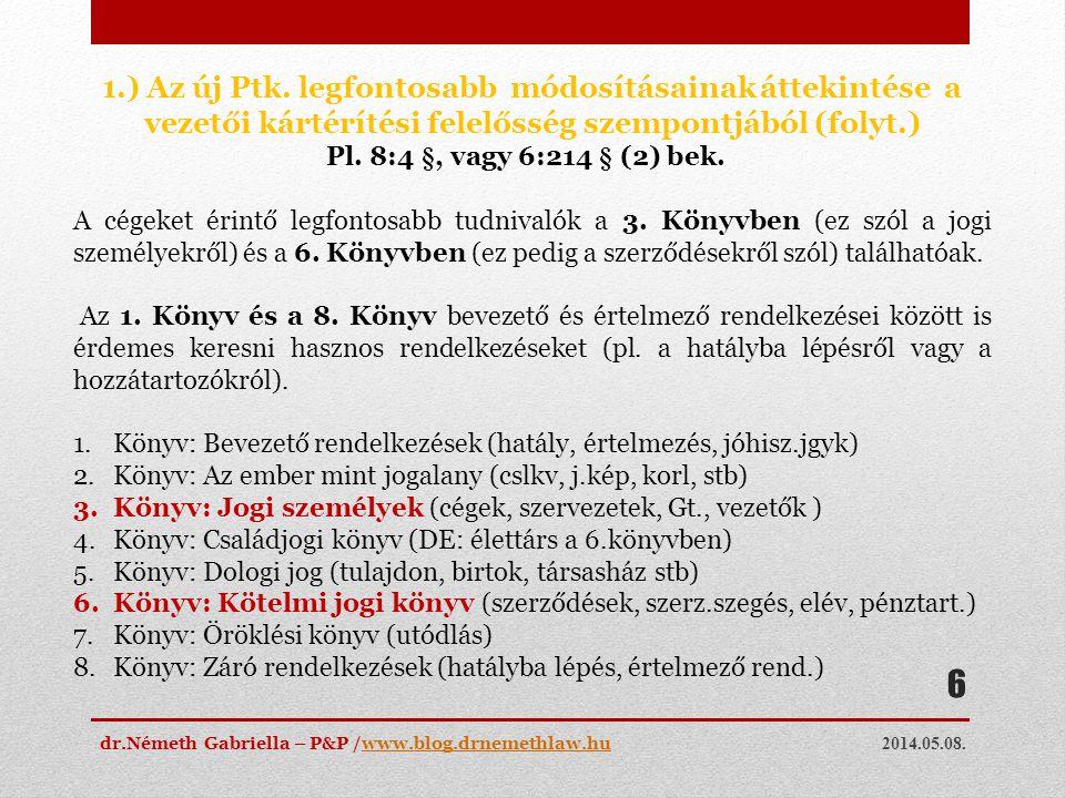 2014.05.08. dr.Németh Gabriella – P&P /www.blog.drnemethlaw.huwww.blog.drnemethlaw.hu 6 1.) Az új Ptk. legfontosabb módosításainak áttekintése a vezet