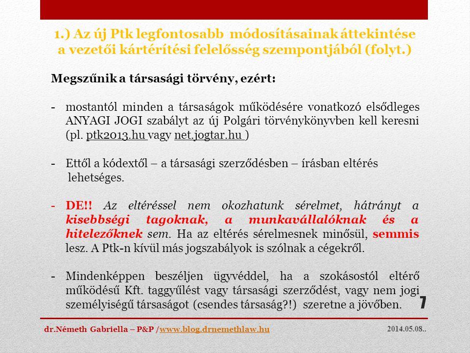 2014.05.08.. dr.Németh Gabriella – P&P /www.blog.drnemethlaw.huwww.blog.drnemethlaw.hu 7 1.) Az új Ptk legfontosabb módosításainak áttekintése a vezet