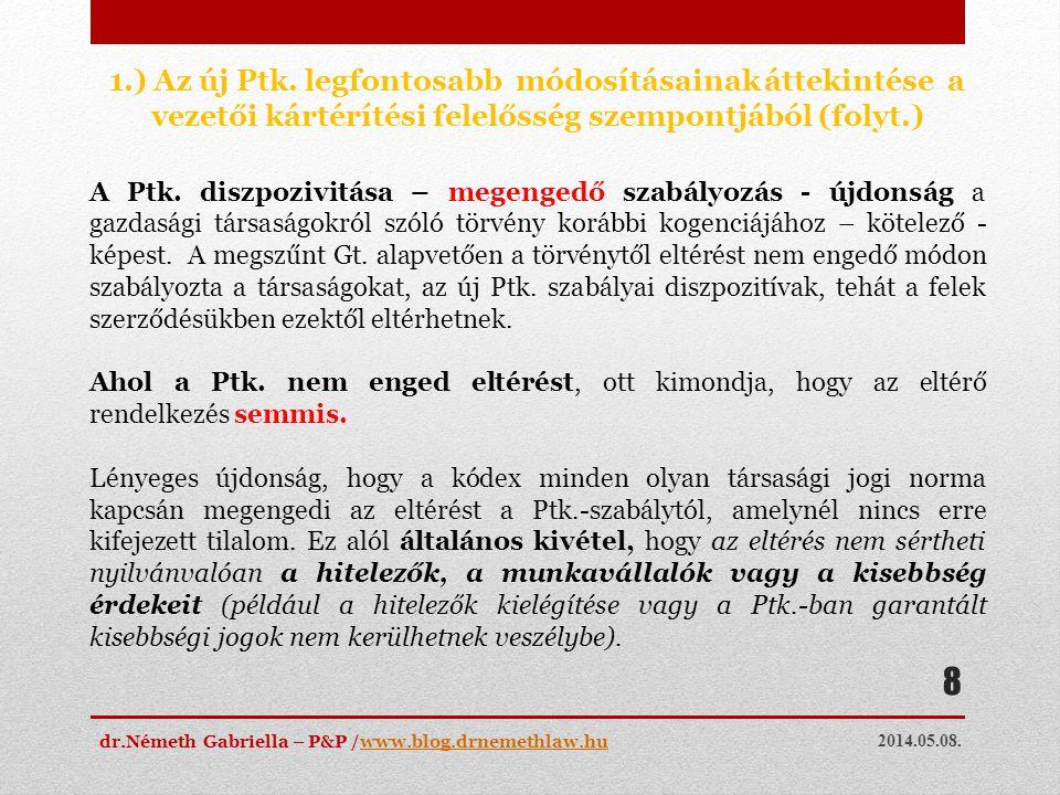 2014.05.08. dr.Németh Gabriella – P&P /www.blog.drnemethlaw.huwww.blog.drnemethlaw.hu 8 1.) Az új Ptk. legfontosabb módosításainak áttekintése a vezet