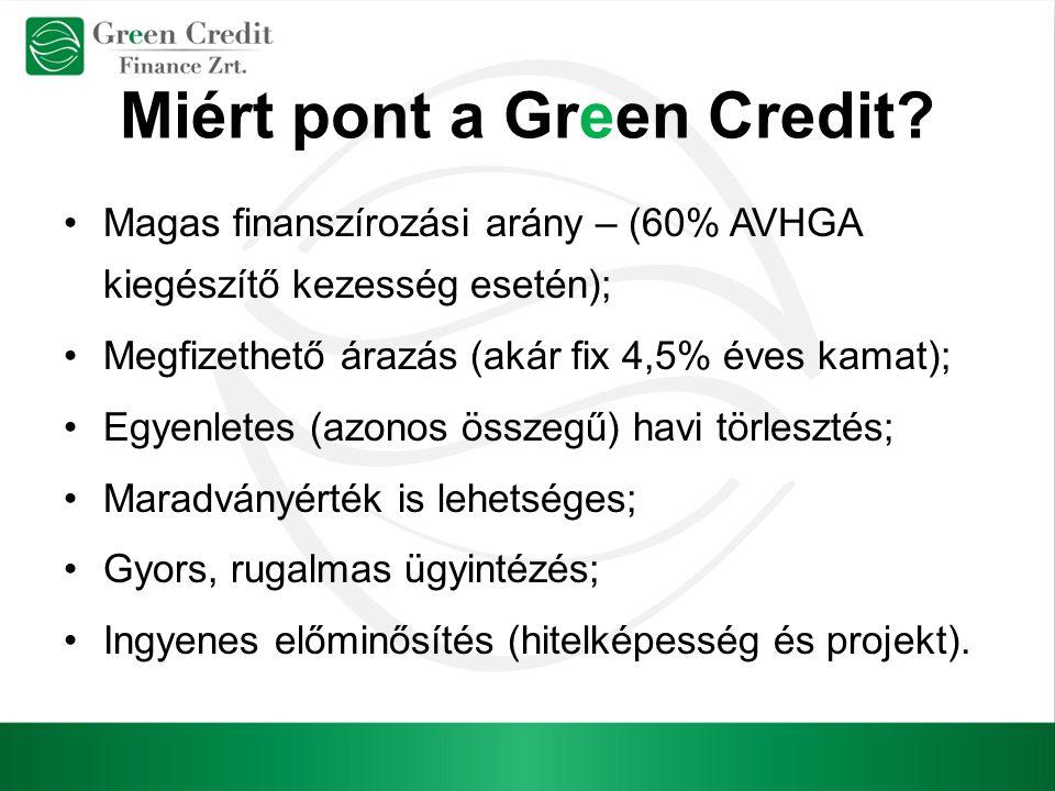 Miért pont a Green Credit? Magas finanszírozási arány – (60% AVHGA kiegészítő kezesség esetén); Megfizethető árazás (akár fix 4,5% éves kamat); Egyenl