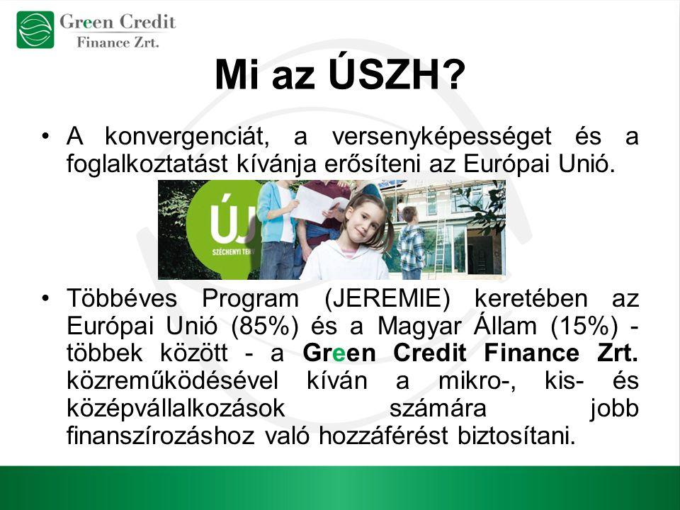 Mi az ÚSZH? A konvergenciát, a versenyképességet és a foglalkoztatást kívánja erősíteni az Európai Unió. Többéves Program (JEREMIE) keretében az Európ