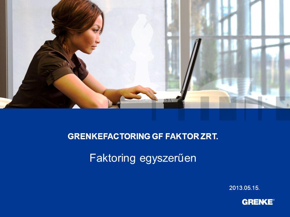 0 0 GRENKEFACTORING GF FAKTOR ZRT. Faktoring egyszerűen 2013.05.15.