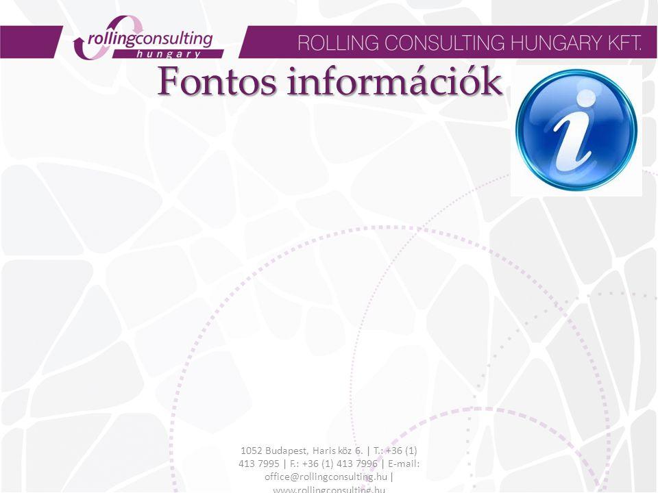 Fontos információk 1052 Budapest, Haris köz 6. | T.: +36 (1) 413 7995 | F.: +36 (1) 413 7996 | E-mail: office@rollingconsulting.hu | www.rollingconsul
