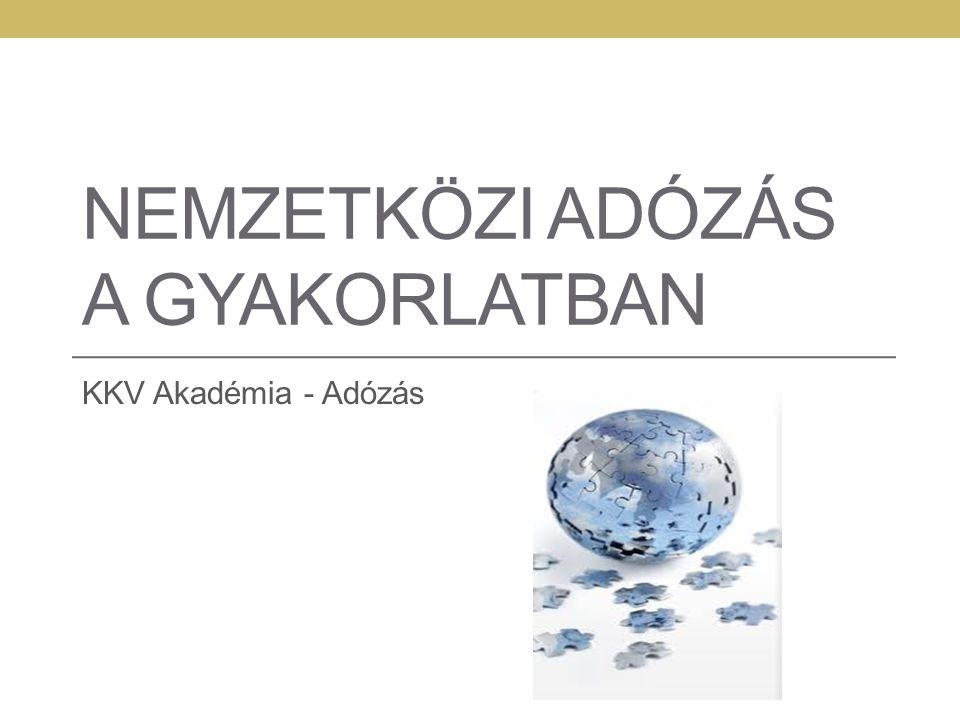 NEMZETKÖZI ADÓZÁS A GYAKORLATBAN KKV Akadémia - Adózás