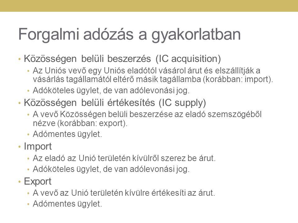 Forgalmi adózás a gyakorlatban Közösségen belüli beszerzés (IC acquisition) Az Uniós vevő egy Uniós eladótól vásárol árut és elszállítják a vásárlás t