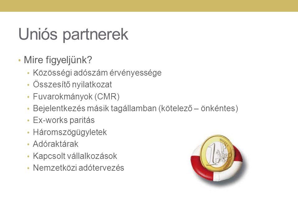 Uniós partnerek Mire figyeljünk? Közösségi adószám érvényessége Összesítő nyilatkozat Fuvarokmányok (CMR) Bejelentkezés másik tagállamban (kötelező –