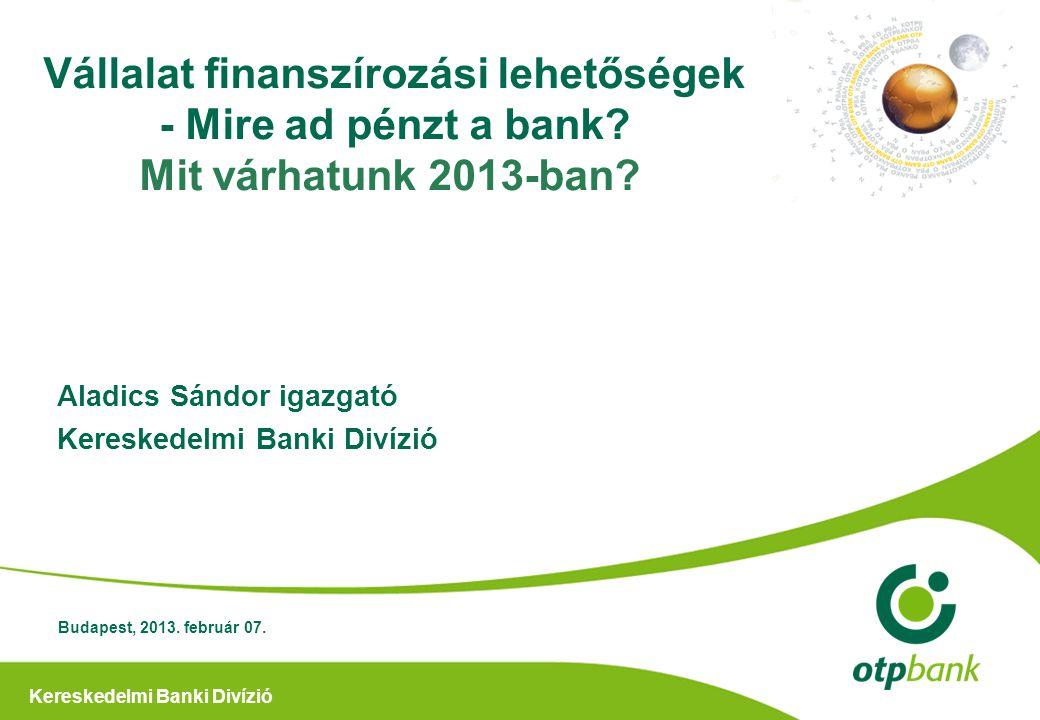 Kereskedelmi Banki Divízió Hitel: 50 Millió Ft-tól 4 Milliárd Ft-ig OTP EURÓPA Vállalati Beruházási Hitelprogram pályázat 100 Milliárd forintos keretösszeg Beruházási hitel Folyószámlahitel is pályázható Európai Uniós pályázatok kiegészítő finanszírozása Megkezdett projektekkel is lehet pályázni Max 10 éves futamidő 50-60 %-os hitelfinanszírozás Saját erő: a hitel és a támogatás mértékétől függő, de minimum 20 % 100 milliárd forint keretösszegű hitelpályázat a vállalati ügyfelek növekedési lehetőségeinek támogatására 100 Milliárd Ft 12 Fejlesztési célok ingatlan vásárlás, építés, felújítás, korszerűsítés gép, berendezés, technológia vásárlás, felújítás, korszerűsítés tenyészállat-vásárlás Fejlesztési célok ingatlan vásárlás, építés, felújítás, korszerűsítés gép, berendezés, technológia vásárlás, felújítás, korszerűsítés tenyészállat-vásárlás kis- közép- vagy nagyvállalkozások projekttársaságok