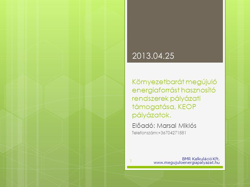Környezetbarát megújuló energiaforrást hasznosító rendszerek pályázati támogatása, KEOP pályázatok. Előadó: Marsai Miklós Telefonszám:+36704271881 201