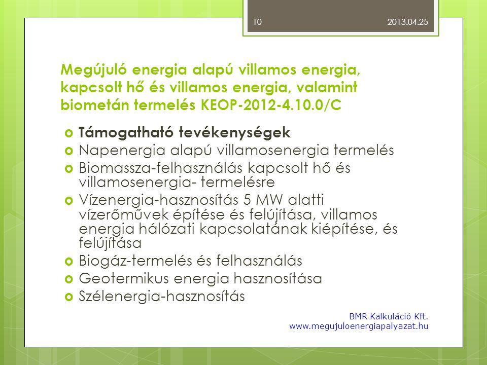Megújuló energia alapú villamos energia, kapcsolt hő és villamos energia, valamint biometán termelés KEOP-2012-4.10.0/C  Támogatható tevékenységek 
