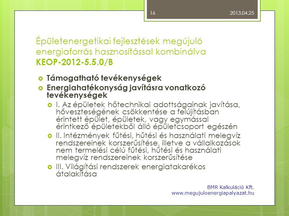 Épületenergetikai fejlesztések megújuló energiaforrás hasznosítással kombinálva KEOP-2012-5.5.0/B  Támogatható tevékenységek  Energiahatékonyság jav