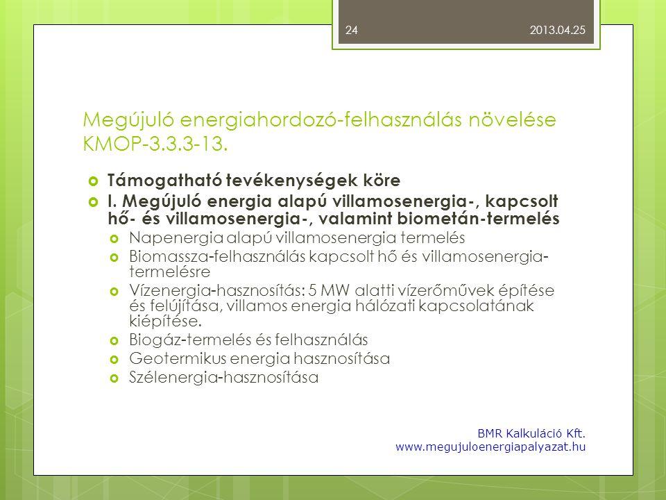 Megújuló energiahordozó-felhasználás növelése KMOP-3.3.3-13.  Támogatható tevékenységek köre  I. Megújuló energia alapú villamosenergia-, kapcsolt h