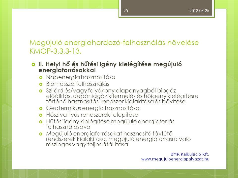 Megújuló energiahordozó-felhasználás növelése KMOP-3.3.3-13.  II. Helyi hő és hűtési igény kielégítése megújuló energiaforrásokkal  Napenergia haszn