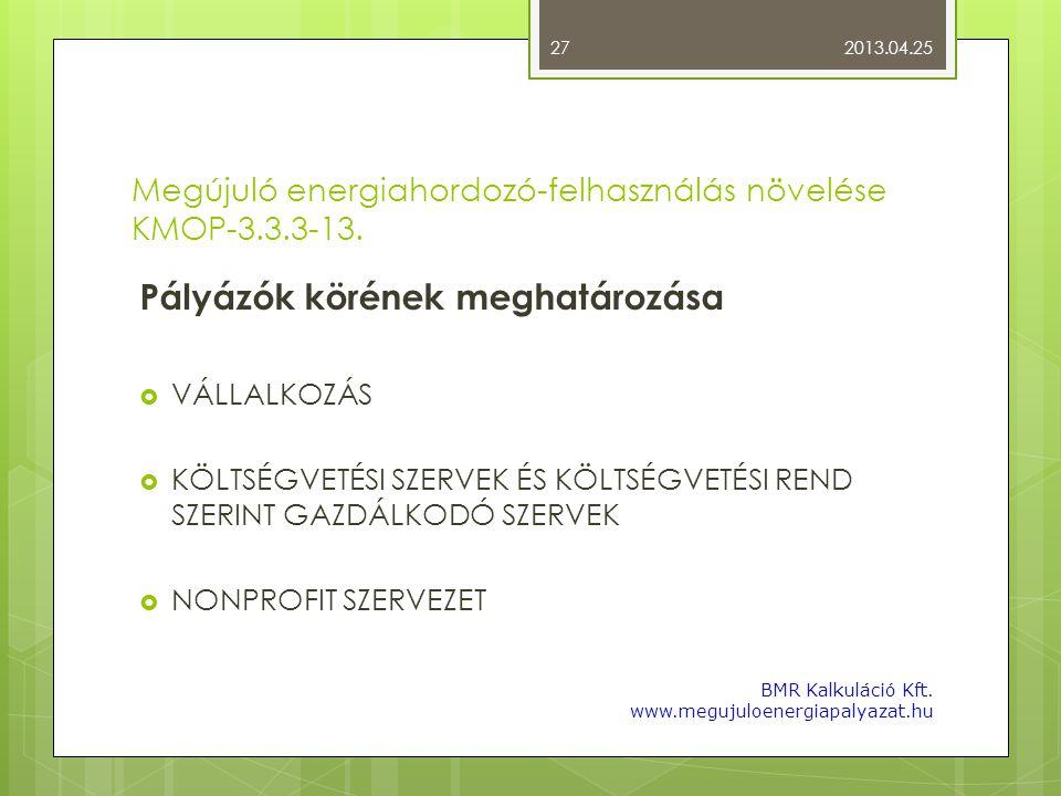 Megújuló energiahordozó-felhasználás növelése KMOP-3.3.3-13. Pályázók körének meghatározása  VÁLLALKOZÁS  KÖLTSÉGVETÉSI SZERVEK ÉS KÖLTSÉGVETÉSI REN