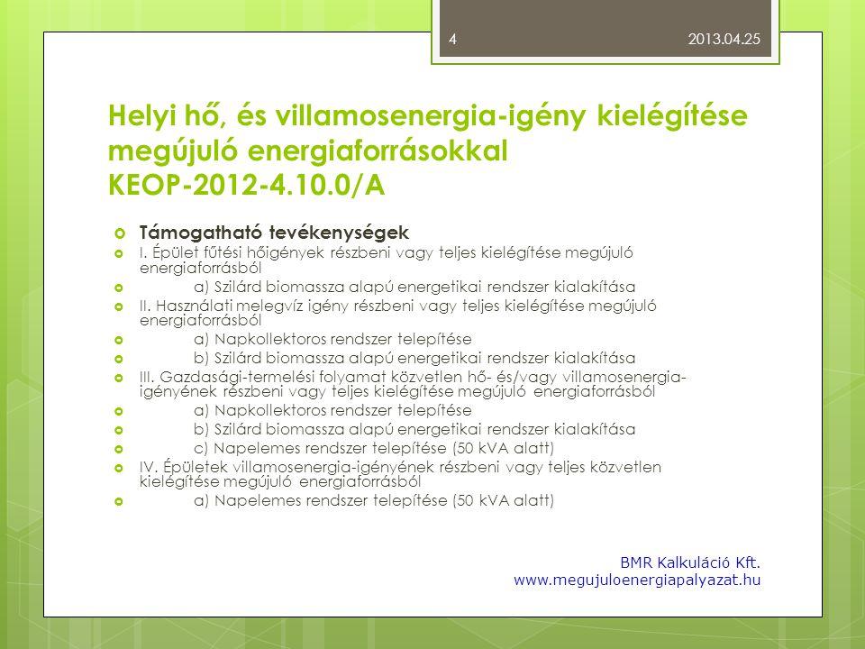 Helyi hő, és villamosenergia-igény kielégítése megújuló energiaforrásokkal KEOP-2012-4.10.0/A  Támogatható tevékenységek  I. Épület fűtési hőigények