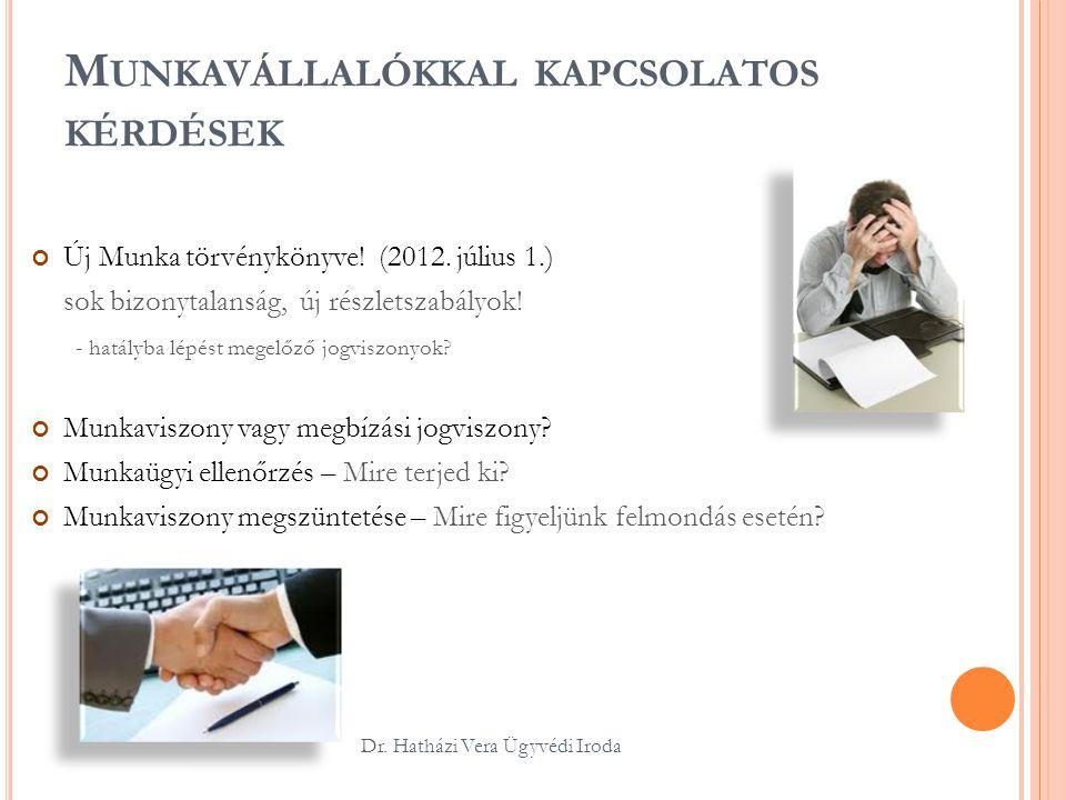 M UNKAVÁLLALÓKKAL KAPCSOLATOS KÉRDÉSEK Új Munka törvénykönyve! (2012. július 1.) sok bizonytalanság, új részletszabályok! - hatályba lépést megelőző j