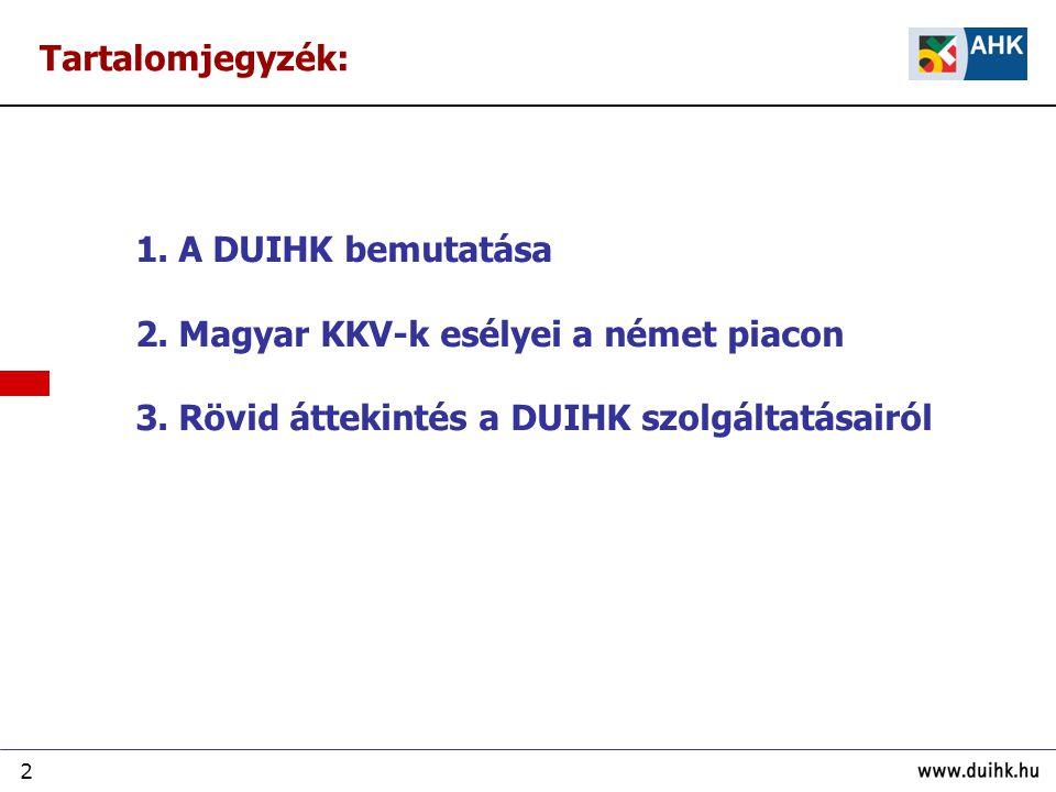 2 1. A DUIHK bemutatása 2. Magyar KKV-k esélyei a német piacon 3. Rövid áttekintés a DUIHK szolgáltatásairól Tartalomjegyzék: