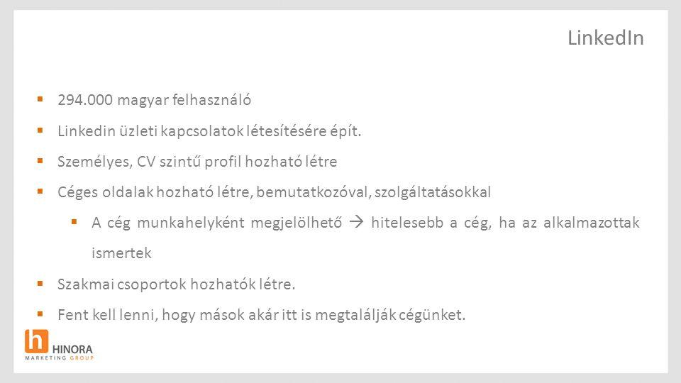 LinkedIn  294.000 magyar felhasználó  Linkedin üzleti kapcsolatok létesítésére épít.