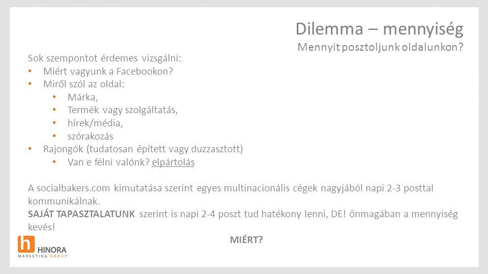 Dilemma – mennyiség Mennyit posztoljunk oldalunkon.