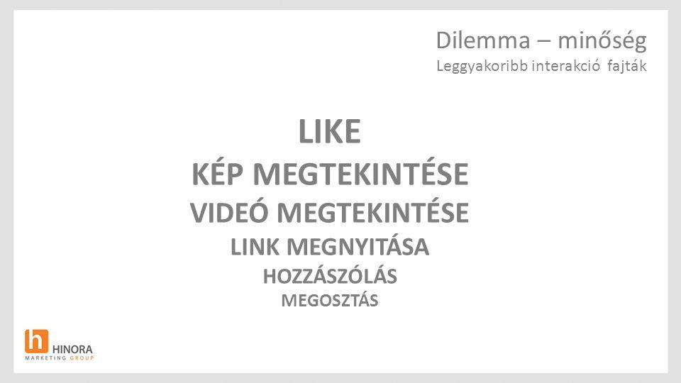 Dilemma – minőség Leggyakoribb interakció fajták LIKE KÉP MEGTEKINTÉSE VIDEÓ MEGTEKINTÉSE LINK MEGNYITÁSA HOZZÁSZÓLÁS MEGOSZTÁS