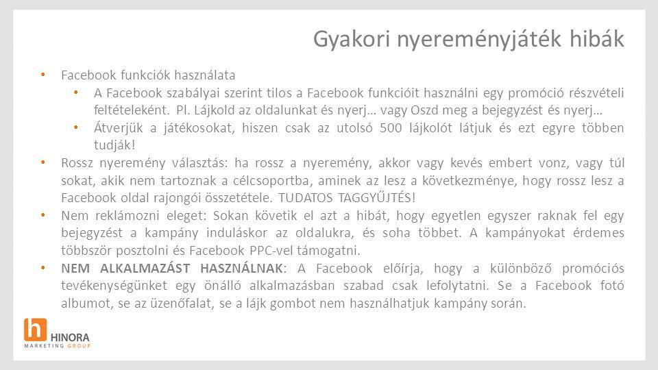 Gyakori nyereményjáték hibák Facebook funkciók használata A Facebook szabályai szerint tilos a Facebook funkcióit használni egy promóció részvételi feltételeként.