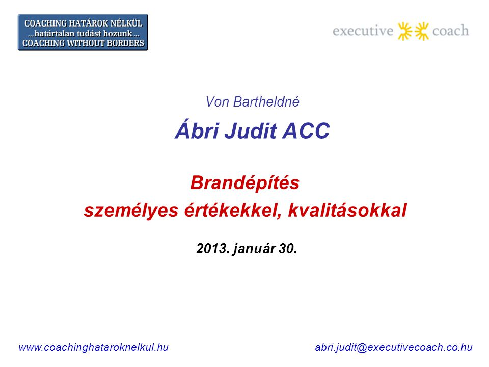 www.coachinghataroknelkul.huabri.judit@executivecoach.co.hu